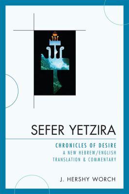 Sefer Yetzira: Chronicles of Desire: A New Hebrew/English Translation & Commentary 9780761849742
