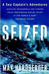 Seized: A Sea Captain's Adventures Battling Scoundrels and P