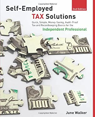 Self-Employed Tax Solutions: Quick, Simple, Money-Saving, Audit-Proof Tax and Recordkeeping Basics for the Independent Professional 9780762748907