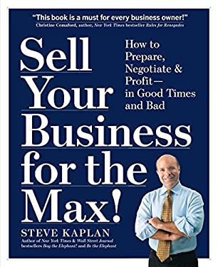 Sell Your Business for the Max!: Your Step-By-Step Planner for Profit, Success & Freedom 9780761147848