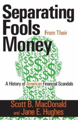 Seperating Fools from Their Money: A History of American Financial Scandals 9780765803566