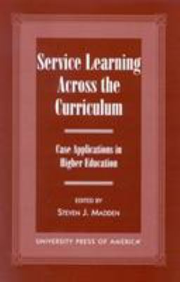 Service Learning Across the Curriculum: Case Applications in Higher Education 9780761815839
