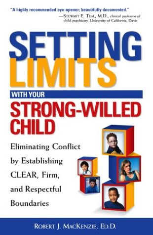 Setting Limits with Your Strong-Willed Child: Eliminating Conflict by Establishing Clear, Firm, and Respectful Boundaries 9780761521365