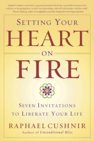 Setting Your Heart on Fire: Seven Invitations to Liberate Your Life 9780767913850