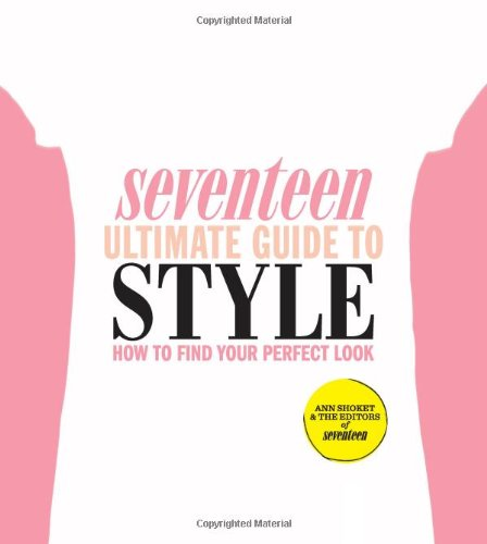 Seventeen Ultimate Guide to Style: How to Find Your Perfect Look 9780762441938