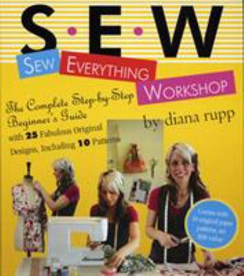 Sew Everything Workshop: The Complete Step-By-Step Beginner's Guide [With 10 Patterns] 9780761139737