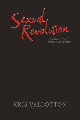 Sexual Revolution: The Naked Truth about Moral Purity 9780768431407