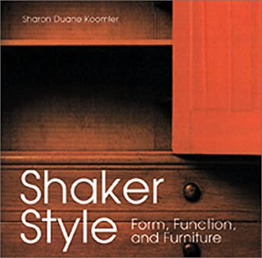 Shaker Style: Form, Function, and Furniture 9780762407194