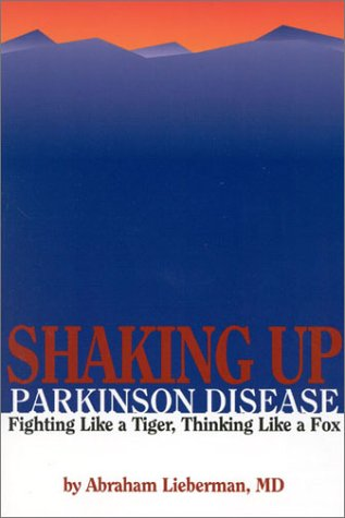 Shaking Up Parkinson Disease: Fighting Like a Tiger, Thinking Like a Fox 9780763718664