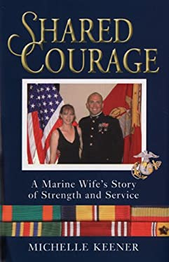 Shared Courage: A Marine Wife's Story of Strength and Service 9780760329962