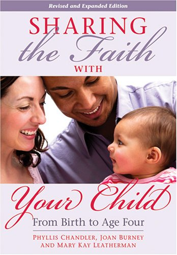Sharing the Faith with Your Child: From Birth to Age Four 9780764815232