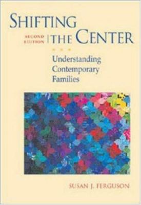 Shifting the Center: Understanding Contemporary Families 9780767416429