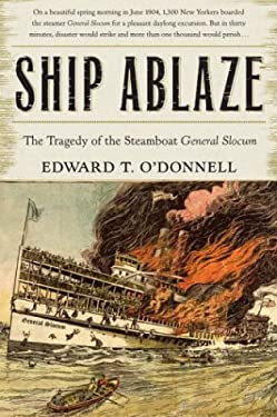 Ship Ablaze: The Tragedy of the Steamboat General Slocum 9780767909051