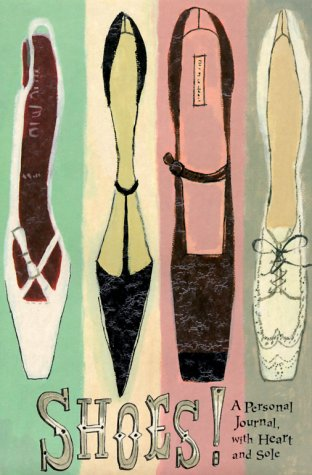 Shoes!: A Personal Journal, with Heart and Sole 9780762406968