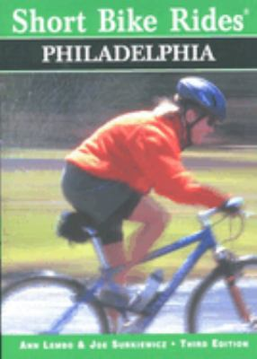 Short Bike Rides in and Around Philadelphia, 3rd 9780762704088