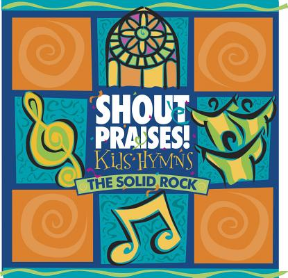 Shout Praises! Kids Hymns: The Solid Rock