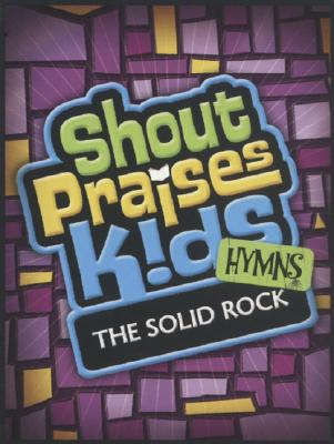 Shout Praises Kids Hymns: The Solid Rock
