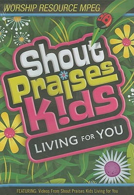 Shout Praises! Kids: Living for You: Worship Resource