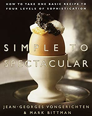 Simple to Spectacular: How to Take One Basic Recipe to Four Levels of Sophistication 9780767903608