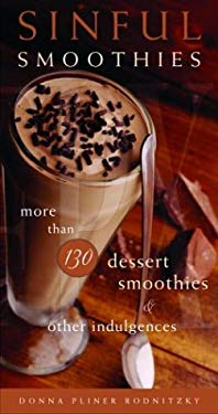 Sinful Smoothies: More Than 130 Dessert Smoothies and Other Indulgences 9780761525820