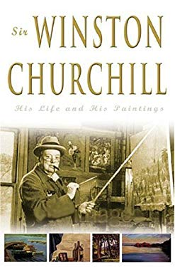 Sir Winston Churchill: His Life and His Paintings 9780762420810