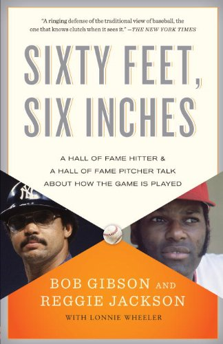 Sixty Feet, Six Inches: A Hall of Fame Pitcher & a Hall of Fame Hitter Talk about How the Game Is Played 9780767931106