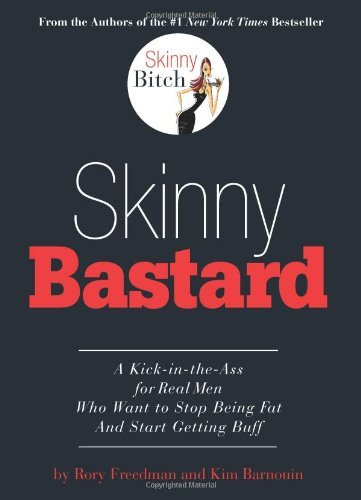 Skinny Bastard: A Kick-In-The Ass for Real Men Who Want to Stop Being Fat and Start Getting Buff 9780762435401