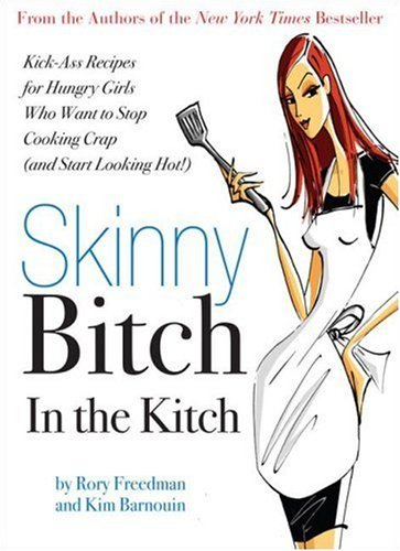 Skinny Bitch in the Kitch: Kick-Ass Solutions for Hungry Girls Who Want to Stop Eating Crap (and Start Looking Hot!) 9780762431069