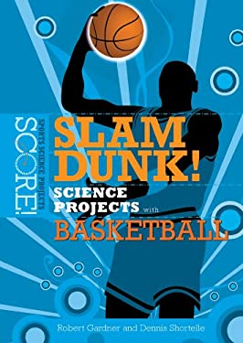 Slam Dunk! Science Projects with Basketball 9780766033665