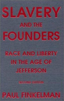 Slavery and the Founders: Race and Liberty in the Age of Jefferson 9780765604385
