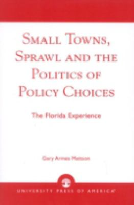 Small Towns, Sprawl and the Politics of Policy Choices: The Florida Experience 9780761824640