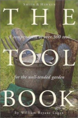 Smith & Hawken: The Tool Book: A Compendium of Over 500 Tools for the Well-Tended Garden 9780761121367