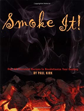 Smoke It!: Over 80 Succulent Recipes to Revolutionize Your Cooking 9780762409976