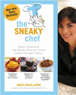 Sneaky Chef: Simple Strategies for Hiding Healthy Foods in Kids Favorite Meals 9780762430758