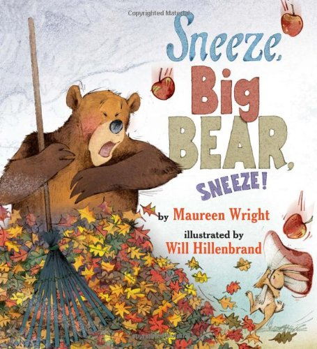 Sneeze, Big Bear, Sneeze! Maureen Wright and Will Hillenbrand