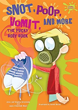 Snot, Poop, Vomit, and More: The Yucky Body Book 9780766033184