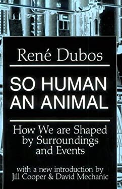 So Human an Animal: How We Are Shaped by Surroundings and Events 9780765804297