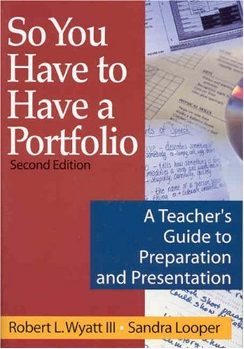 So You Have to Have a Portfolio: A Teacher's Guide to Preparation and Presentation 9780761939368