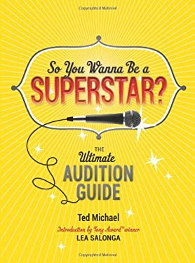 So You Wanna Be a Superstar?: The Ultimate Audition Guide 9780762446100