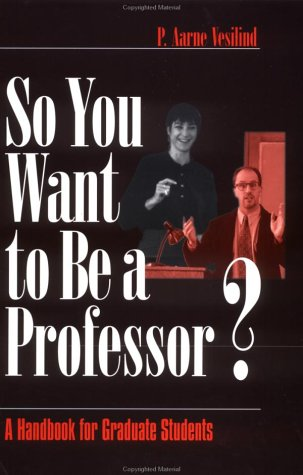So You Want to Be a Professor?: A Handbook for Graduate Students 9780761918974