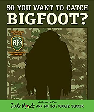 So You Want to Catch Bigfoot? (Judy Moody and the Not Bummer Summer Movie Tie-In) 9780763655501