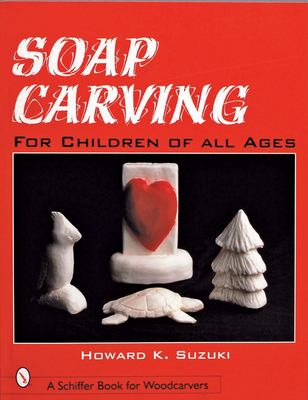 Soap Carving: For Children of All Ages 9780764308598