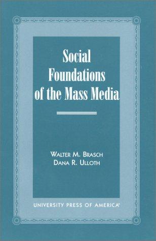 Social Foundations of the Mass Media 9780761819165