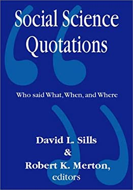 Social Science Quotations: Who Said What, When, and Where 9780765807205