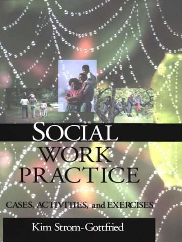 Social Work Practice: Cases, Activities and Exercises 9780761985594