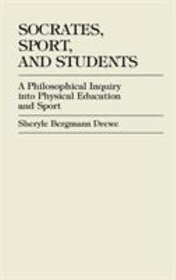 Socrates, Sport, and Students: A Philosophical Inquiry Into Physical Education and Sport 9780761820802