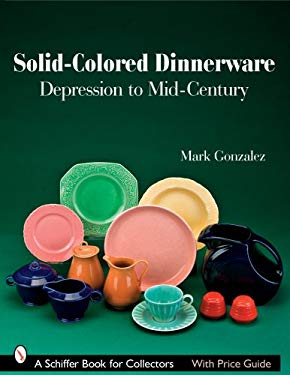 Solid-Colored Dinnerware: Depression to Mid-Century 9780764328466