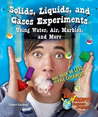 Solids, Liquids, and Gases Experiments Using Water, Air, Marbles, and More: One Hour or Less Science Experiments 9780766039629