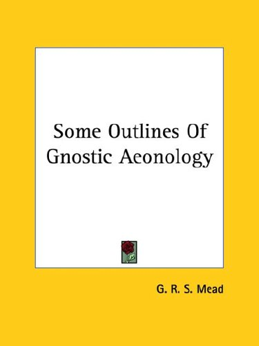 Some Outlines of Gnostic Aeonology 9780766196605