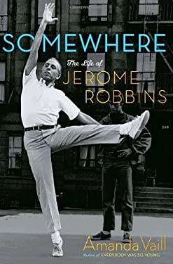 Somewhere: The Life of Jerome Robbins 9780767904209